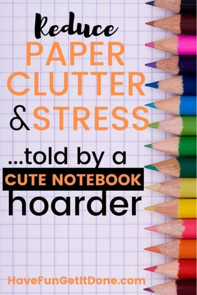 Colored pencils on grid paper, text reads; Reduce Paper Clutter and Stress...told by a cute notebook hoarder
