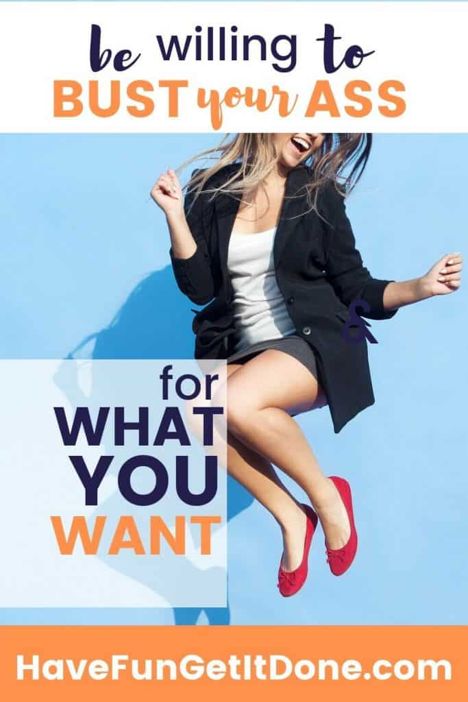 Woman jumping and happy, text reads: be willing to bust your ass for what you want
